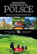 PRZEWODNIK WEEKENDOWY PO POLSCE-56 NAJPIĘKNIEJSZYCH TRAS